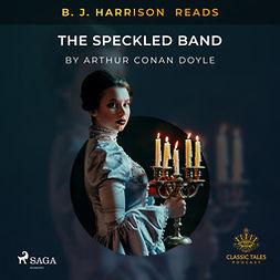 Doyle, Arthur Conan - B. J. Harrison Reads The Speckled Band, audiobook