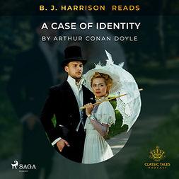 Doyle, Arthur Conan - B. J. Harrison Reads A Case of Identity, audiobook