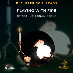 Doyle, Arthur Conan - B. J. Harrison Reads Playing with Fire, audiobook