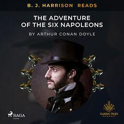 Doyle, Arthur Conan - B. J. Harrison Reads The Adventure of the Six Napoleons, äänikirja