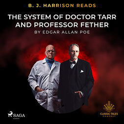 Poe, Edgar Allan - B. J. Harrison Reads The System of Doctor Tarr and Professor Fether, audiobook
