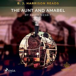 Nesbit, Edith - B. J. Harrison Reads The Aunt and Amabel, audiobook