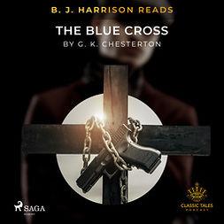 Chesterton, G. K. - B. J. Harrison Reads The Blue Cross, audiobook