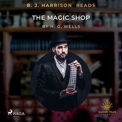 Wells, H. G. - B.J. Harrison Reads The Magic Shop, audiobook