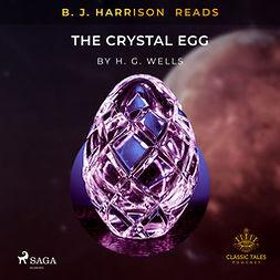 Wells, H. G. - B.J. Harrison Reads The Crystal Egg, äänikirja