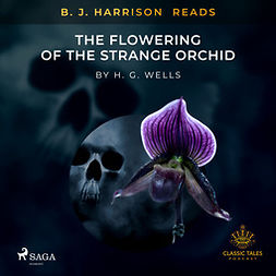 Wells, H. G. - B. J. Harrison Reads The Flowering of the Strange Orchid, audiobook