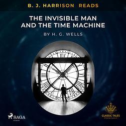 Wells, H.G. - B. J. Harrison Reads The Invisible Man and The Time Machine, äänikirja
