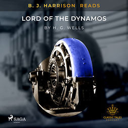 Wells, H. G. - B.J. Harrison Reads Lord of the Dynamos, äänikirja