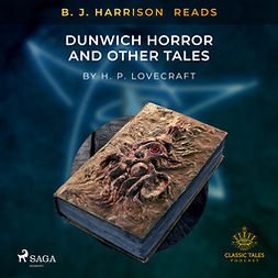 Lovecraft, H. P. - B. J. Harrison Reads The Dunwich Horror and Other Tales, audiobook