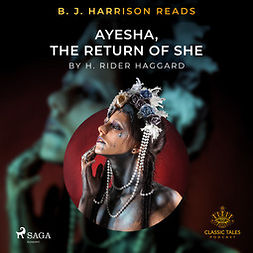 Haggard, H. Rider. - B. J. Harrison Reads Ayesha, The Return of She, audiobook