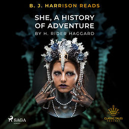 Haggard, H. Rider. - B. J. Harrison Reads She, A History of Adventure, audiobook
