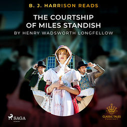 Longfellow, Henry Wadsworth - B. J. Harrison Reads The Courtship of Miles Standish, audiobook