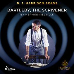 Melville, Herman - B. J. Harrison Reads Bartleby, the Scrivener, audiobook