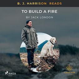 London, Jack - B. J. Harrison Reads To Build a Fire, äänikirja
