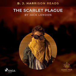 London, Jack - B. J. Harrison Reads The Scarlet Plague, audiobook