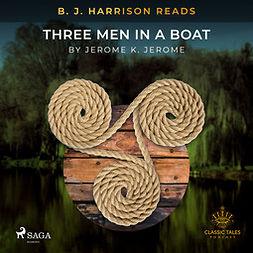 Jerome, Jerome K - B. J. Harrison Reads Three Men in a Boat, audiobook