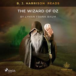 Baum, L. Frank. - B. J. Harrison Reads The Wizard of Oz, audiobook