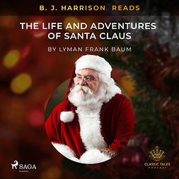 Baum, L. Frank. - B. J. Harrison Reads The Life and Adventures of Santa Claus, audiobook