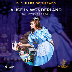 Carroll, Lewis - B. J. Harrison Reads Alice in Wonderland, audiobook
