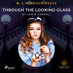 Carroll, Lewis - B. J. Harrison Reads Through the Looking-Glass, audiobook