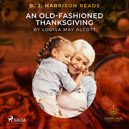 Alcott, Louisa May - B. J. Harrison Reads An Old-Fashioned Thanksgiving, audiobook