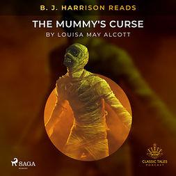 Alcott, Louisa May - B. J. Harrison Reads The Mummy's Curse, audiobook