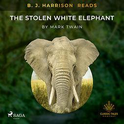 Twain, Mark - B. J. Harrison Reads The Stolen White Elephant, äänikirja
