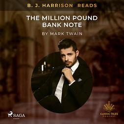 Twain, Mark - B. J. Harrison Reads The Million Pound Bank Note, äänikirja
