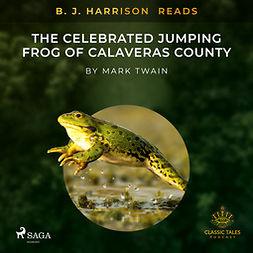 Twain, Mark - B. J. Harrison Reads The Celebrated Jumping Frog of Calaveras County, äänikirja