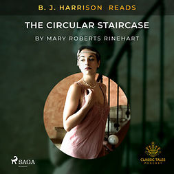 Rinehart, Mary Roberts - B. J. Harrison Reads The Circular Staircase, audiobook