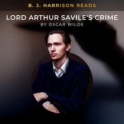 Wilde, Oscar - B. J. Harrison Reads Lord Arthur Savile's Crime, audiobook