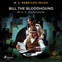 Wodehouse, P.G. - B. J. Harrison Reads Bill the Bloodhound, äänikirja