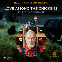 Wodehouse, P.G. - B. J. Harrison Reads Love Among the Chickens, audiobook