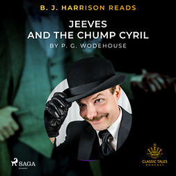 Wodehouse, P.G. - B. J. Harrison Reads Jeeves and the Chump Cyril, audiobook