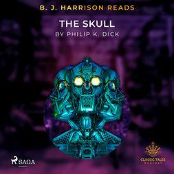 Dick, Philip K. - B. J. Harrison Reads The Skull, audiobook
