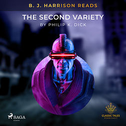 Dick, Philip K. - B. J. Harrison Reads The Second Variety, audiobook