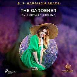 Kipling, Rudyard - B. J. Harrison Reads The Gardener, äänikirja