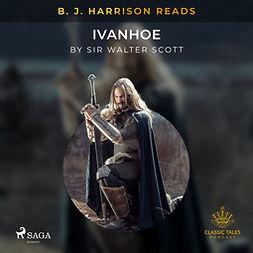 Scott, Sir Walter - B. J. Harrison Reads Ivanhoe, audiobook