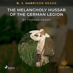Hardy, Thomas - B. J. Harrison Reads The Melancholy Hussar of the German Legion, äänikirja