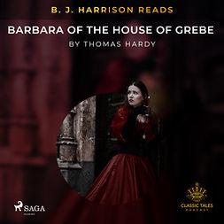 Hardy, Thomas - B. J. Harrison Reads Barbara of the House of Grebe, äänikirja