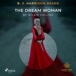 Collins, Wilkie - B. J. Harrison Reads The Dream Woman, audiobook