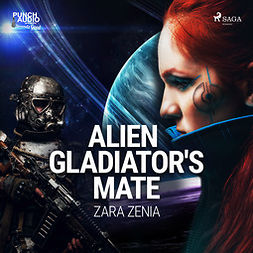 Zenia, Zara - Alien Gladiator's Mate, audiobook
