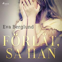 Berglund, Eva - Förlåt, sa han, äänikirja