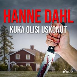 Dahl, Hanne - Kuka olisi uskonut, äänikirja