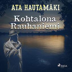 Hautamäki, Ata - Kohtalona Rauhaniemi, äänikirja