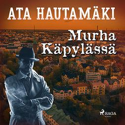 Hautamäki, Ata - Murha Käpylässä, äänikirja