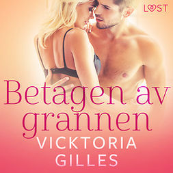 Gilles, Vicktoria - Betagen av grannen - erotisk novell, audiobook