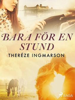 Ingmarson, Theréze - Bara för en stund, ebook