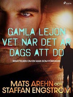 Engström, Staffan - Gamla lejon vet när det är dags att dö: berättelsen om en man som försvann, e-bok
