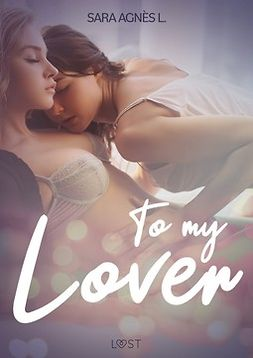 L, Sara Agnès - To My Lover - Erotic Short Story, ebook